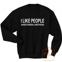 Like People Under General Anesthesia Sweatshirt