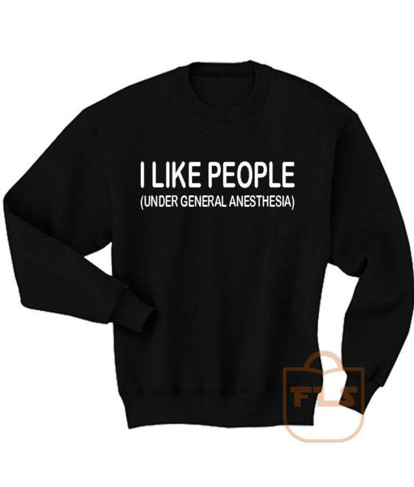 Like People Under General Anesthesia Sweatshirt