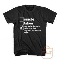 Single Taken Mentally Dating Celebrity T Shirt