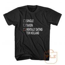 Single Taken Mentally Dating Tom Holland T Shirt