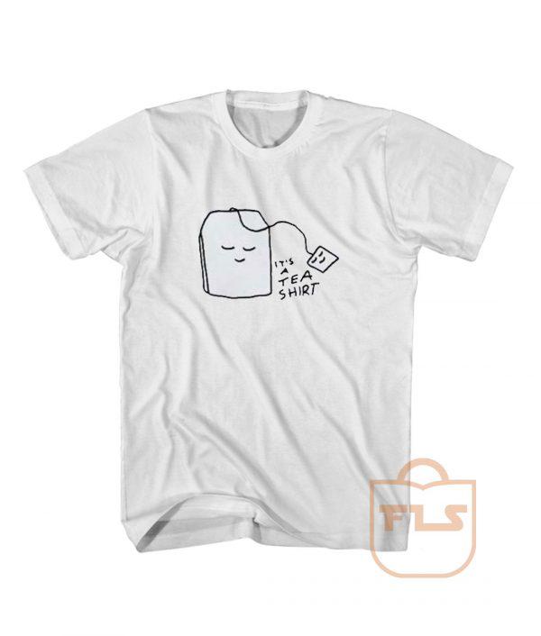 Its a Tea T Shirt