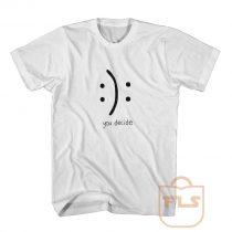 You Decide Smile T Shirt