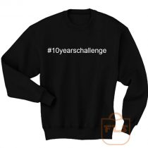 10 Years Challenge Sweatshirt