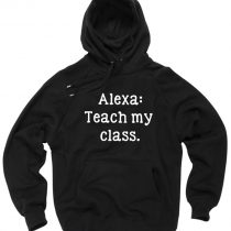 Alexa Teach My Class Pullover Hoodie