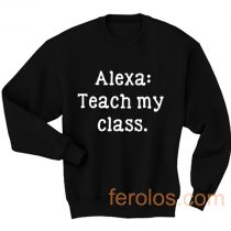 Alexa Teach My Class Sweatshirt