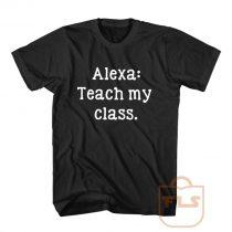 Alexa Teach My Class T Shirt