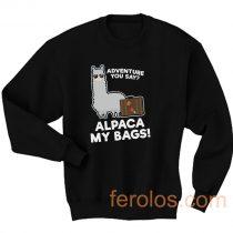 Alpaca My Bags Adventure You Say Sweatshirt