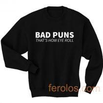 Bad Puns That How Eye Roll Sweatshirt