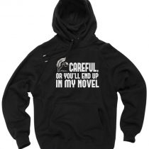 Careful or You End Up In My Novel Pullover Hoodie