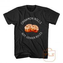 Cinnamon Rolls Not Gender Roles T Shirt