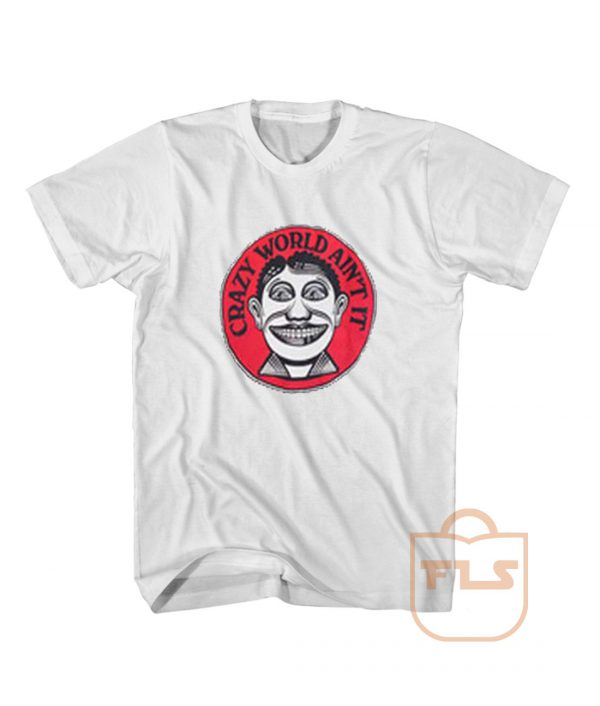 Crazy World Aint It T Shirt