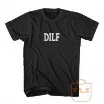 DILF T Shirt