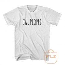 Ew People T Shirt