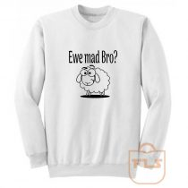 Ewe Mad Bro Sweatshirt