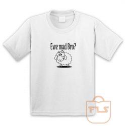 Ewe Mad Bro Youth T Shirt