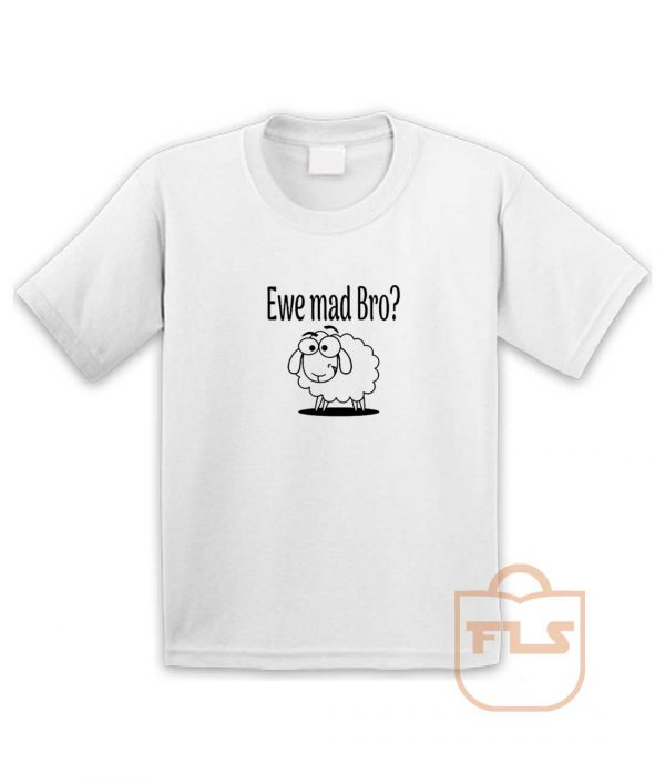 Ewe Mad Bro Youth T Shirt