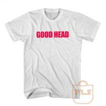 Good Head T Shirt
