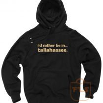 Id Rather Be In Tallahassee Quote Hoodie