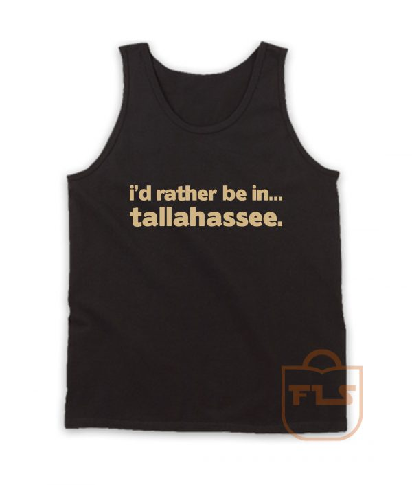 Id Rather Be In Tallahassee Quote Tank Top
