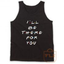 Ill Be There For You Friends Tank Top