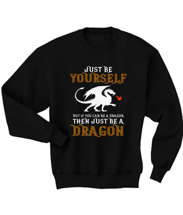 Just Be Yourself But Be a Dragon Sweatshirt