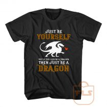 Just Be Yourself But Be a Dragon T Shirt