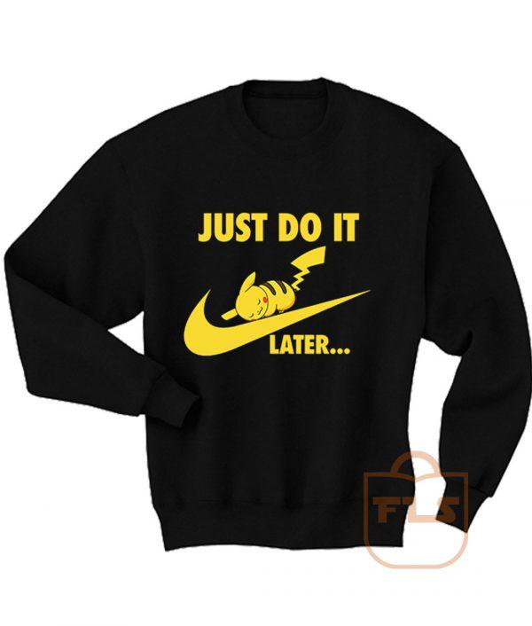 Just Do it Later Pikachu Pokemon Sweatshirt