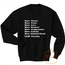 More Plants Peace Love Respect Compassion Actions Animal Saved Less Cruelty Sweatshirt