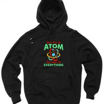 Never Trust Atom They Make Everything Pullover Hoodie
