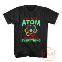 Never Trust Atom They Make Everything T Shirt