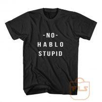 No Hablo Stupid T Shirt