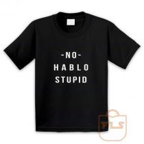 No Hablo Stupid Youth T Shirt