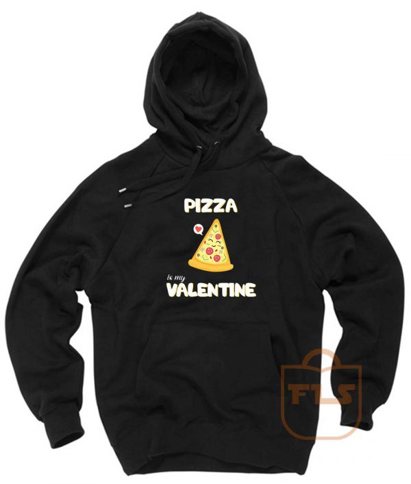 Pizza Is My Valentine Pullover Hoodie