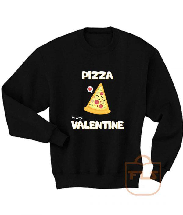 Pizza Is My Valentine Sweatshirt