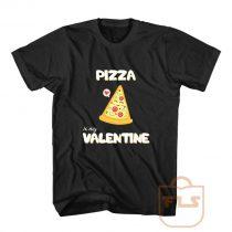 Pizza Is My Valentine T Shirt