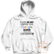 Please Do Not Confuse Your Google Search With My Law Degree Hoodie