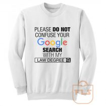 Please Do Not Confuse Your Google Search With My Law Degree Sweatshirt