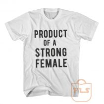 Product of Strong Female T Shirt