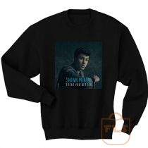 Shawn Mendes Treat You Better Sweatshirt