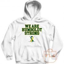 We Are Humboldt Strong Hoodie