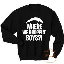 Where We Droppin Boys Fortnite Sweatshirt Men Women