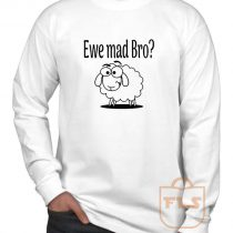 Ewe Mad Bro Long Sleeve Shirt