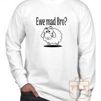 Ewe Mad Bro Long Sleeve Shirt