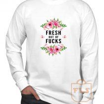 Fresh Out Of Fucks Flowers Long Sleeve Shirt