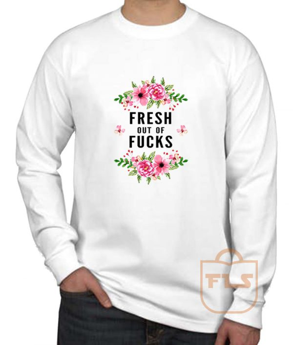Fresh Out Of Fucks Flowers Long Sleeve Shirt