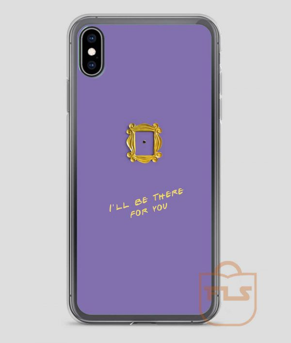 Ill Be There For You iPhone Case