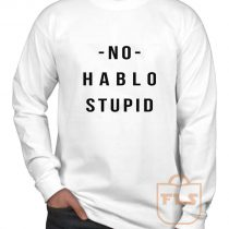 No Hablo Stupid Long Sleeve Shirt