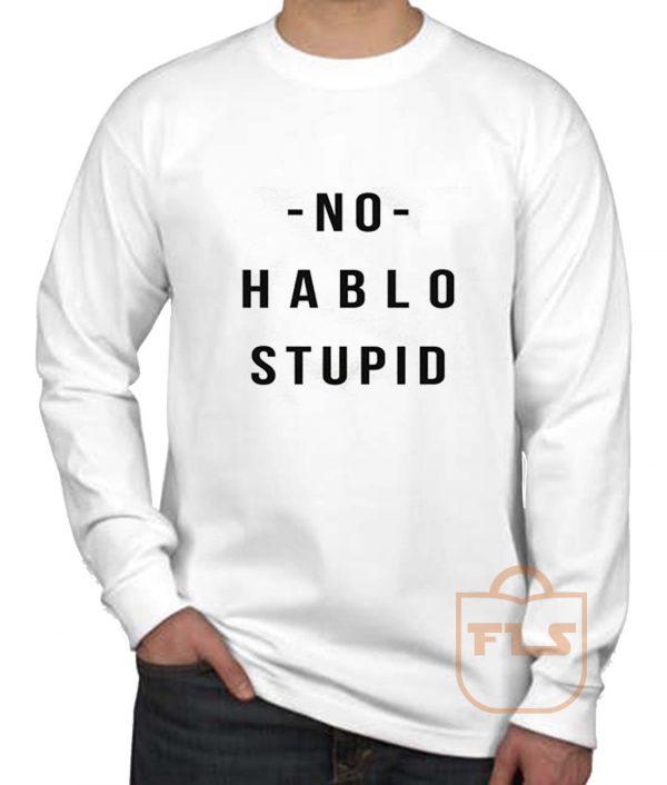 No Hablo Stupid Long Sleeve Shirt