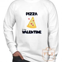 Pizza Is My Valentine Long Sleeve Shirt