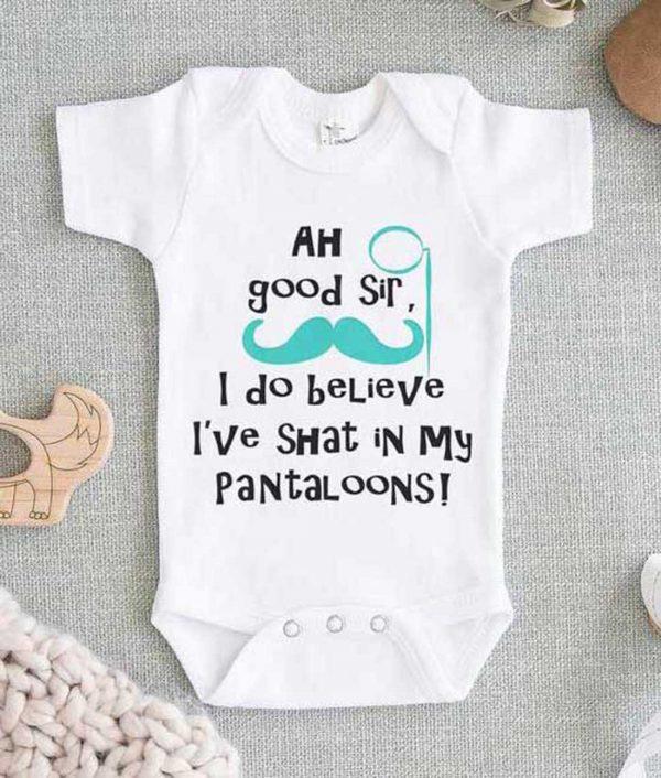 Ah Good Sir I do Believe Ive Shat In My Pantaloons Cute Baby Onesie